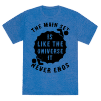 The Main Set Is Like The Universe It Never Ends Tee