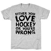 Either You Love Hockey Or You're Wrong