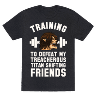Training to Defeat My Treacherous Titan shifting Friends Tee