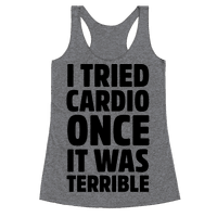 I Tried Cardio Once It Was Horrible Racerback