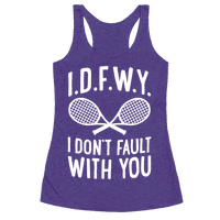 I.D.F.W.Y. (I Don't Fault With You) Racerback