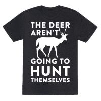 The Deer Aren't Going To Hunt Themselves