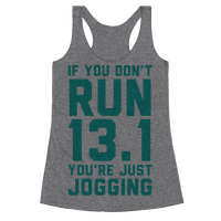 If You Don't Run 13.1 You're Just Jogging Racerback