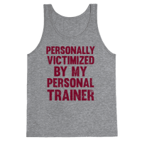 Personally Victimized By My Personal Trainer Tank