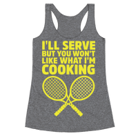 I'll Serve But You Won't Like What I'm Cooking Racerback