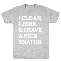 I Clean, I Jerk and I Have a Nice Snatch Tee