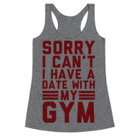 Sorry I Can't I Have A Date With My Gym Racerback