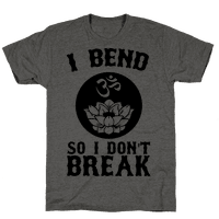 I Bend So I Don't Break