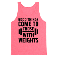 Good Things Come To Those With Weights