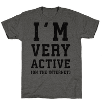I'm Very Active (On The Internet)