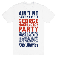 Aint No Party Like a George Washington Party Tee