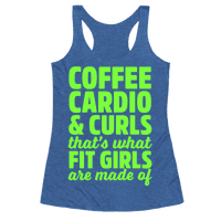 Coffee Cardio & Curls That's What Fit Girls Are Made Of