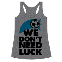 We Don't Need Luck (Soccer) Racerback