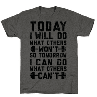 Today I Will Do What Others Won't So Tomorrow I Can Do What Others Can't