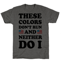 These Colors Don't Run And Neither Do I