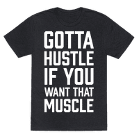Gotta Hustle If You Want That Muscle