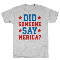 Did Someone Say Merica? Tee