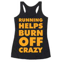 Running Helps Burn Off Crazy