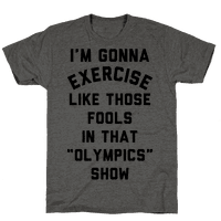 Im Going To Exercise Like Those Fools Tee