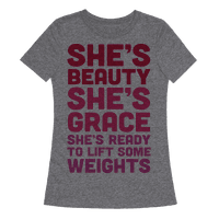She's Beauty She's Grace She's Ready To Lift Some Weights Tee
