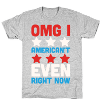OMG I American't Even Right Now