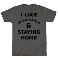 I Like Sweatpants and Staying Home