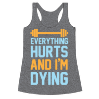 Everything Hurts And I'm Dying Racerback
