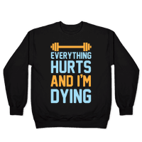Everything Hurts And I'm Dying Pullover