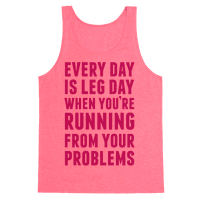 Every Day Is Leg Day When You're Running From Problems