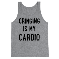 Cringing Is My Cardio Tank