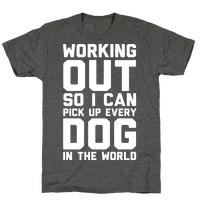Working Out So I Can Pick Up Every Dog In The World Tee