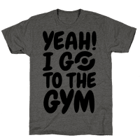 Yeah I Go To The Gym Tee