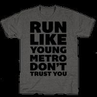 Run Like Young Metro Don't Trust You Tee