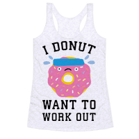 I Donut Want To Work Out Racerback