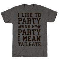 I Like To Party and By Party I Mean Tailgate Tee