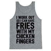 I Workout So I Can Have Fries With My Chicken Fingers Tank