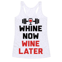 Whine Now Wine Later Racerback