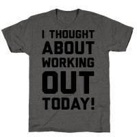 I Thought About Working Out Today Tee