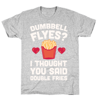 Dumbbell Flyes I Thought You Said Double Fries