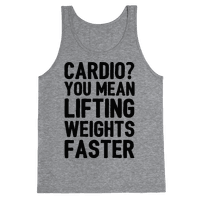 Cardio You Mean Lifting Weights Faster Tank