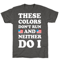 These Colors Don't Run And Neither Do I Tee