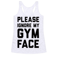 Please Ignore My Gym Face Racerback