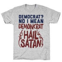 Democrat? No I Mean Demon-crat. HAIL SATAN