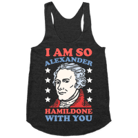 I Am So Alexander HamilDONE With You Racerback