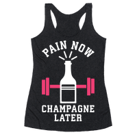 Pain Now Champagne Later Racerback