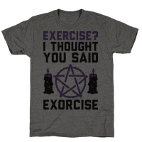 Exercise? I Though You Said Exorcise Tee