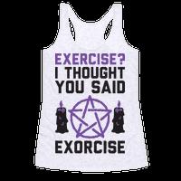 Exercise? I Though You Said Exorcise Racerback