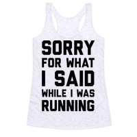 Sorry For What I Said While I Was Running Racerback
