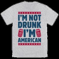I'm Not Drunk I'm American Tee