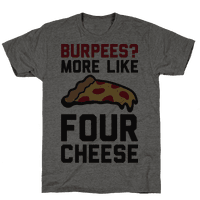 Burpees? More Like Four Cheese Tee
